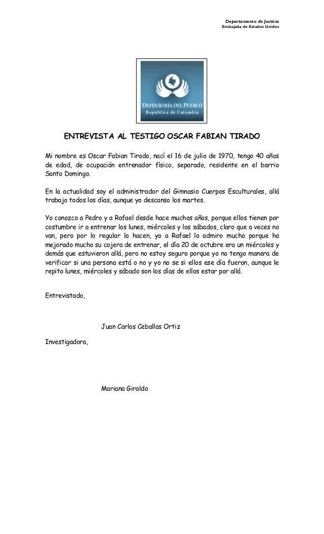 Departamento de Justicia Embajada de Estados Unidos ENTREVISTA AL TESTIGO OSCAR FABIAN TIRADO Mi nombre es Oscar Fabian Ti...