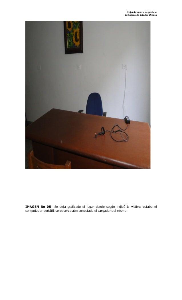 Departamento de Justicia Embajada de Estados Unidos IMAGEN No 05 Se deja graficado el lugar donde según indicó la víctima ...