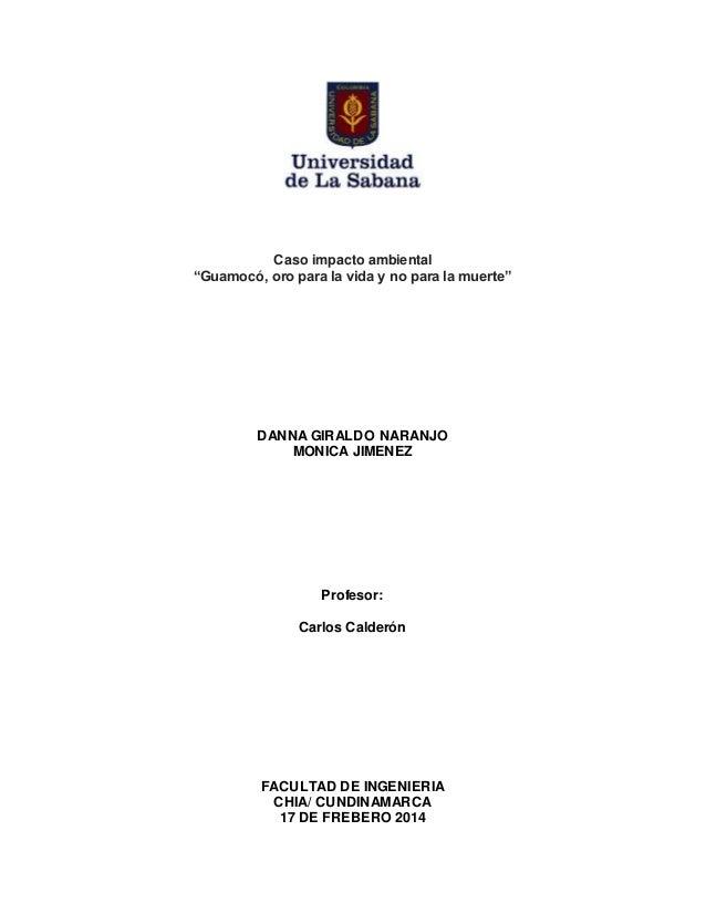 "Caso impacto ambiental  ""Guamocó, oro para la vida y no para la muerte""  DANNA GIRALDO NARANJO  MONICA JIMENEZ  Profesor: ..."