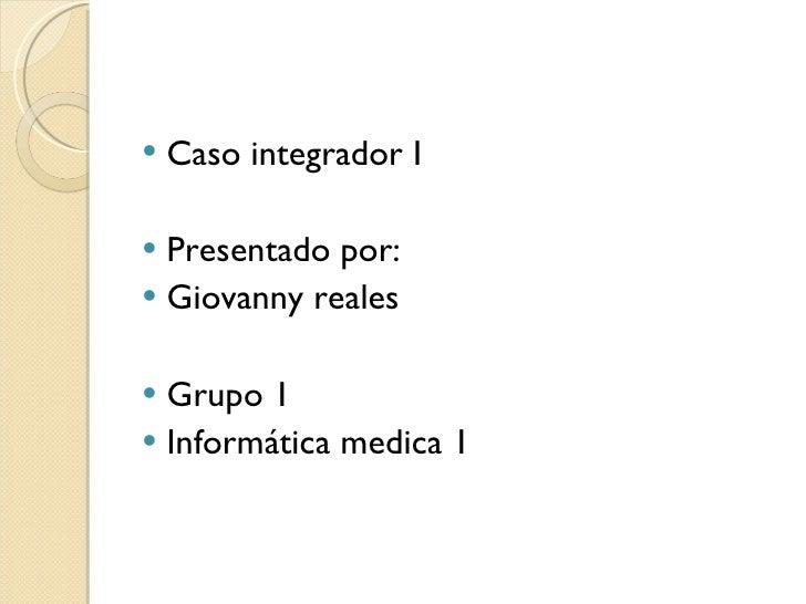 <ul><li>Caso integrador I </li></ul><ul><li>Presentado por: </li></ul><ul><li>Giovanny reales </li></ul><ul><li>Grupo 1 </...