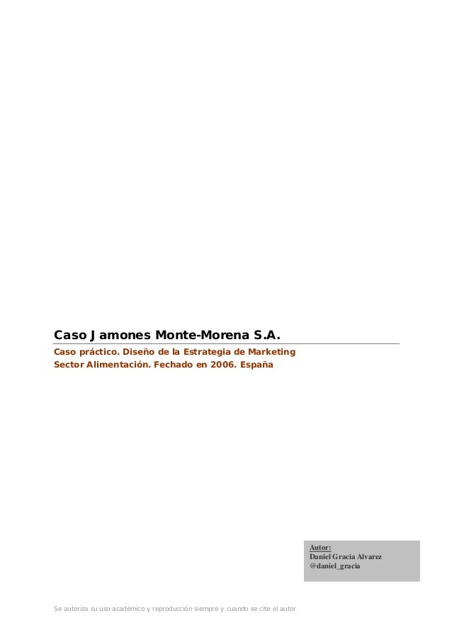 Se autoriza su uso académico y reproducción siempre y cuando se cite el autorCaso Jamones Monte-Morena S.A.Caso práctico. ...