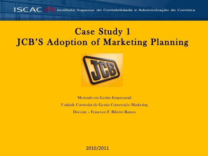 Case Study 1 JCB'S Adoption of Marketing Planning Mestrado em Gestão Empresarial Unidade Curricular de Gestão Comercial e ...