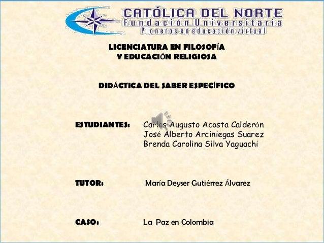 LICENCIATURA EN FILOSOFÍA           Y EDUCACIÓN RELIGIOSA     DIDÁCTICA DEL SABER ESPECÍFICOESTUDIANTES:    Carlos Augusto...
