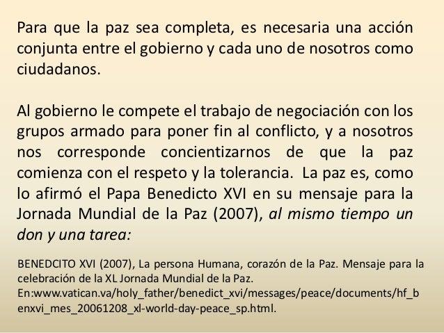 Vivir en paz es un derecho que no se mendiga, esuna tarea que se trabaja y exige, por el bien no sólode esta generación, s...