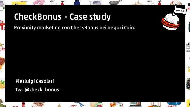 CheckBonus - Case study  Proximity marketing con CheckBonus nei negozi Coin.  Pierluigi Casolari  Tw: @check_bonus