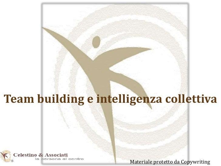 Team building e intelligenza collettiva<br />Materiale protetto da Copywriting<br />