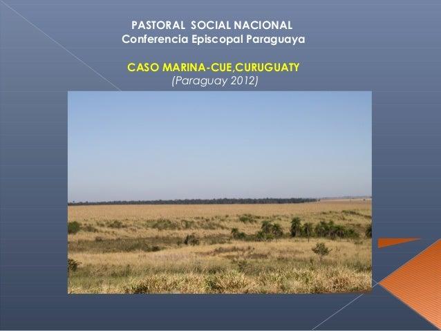 PASTORAL SOCIAL NACIONALConferencia Episcopal ParaguayaCASO MARINA-CUE,CURUGUATY      (Paraguay 2012)