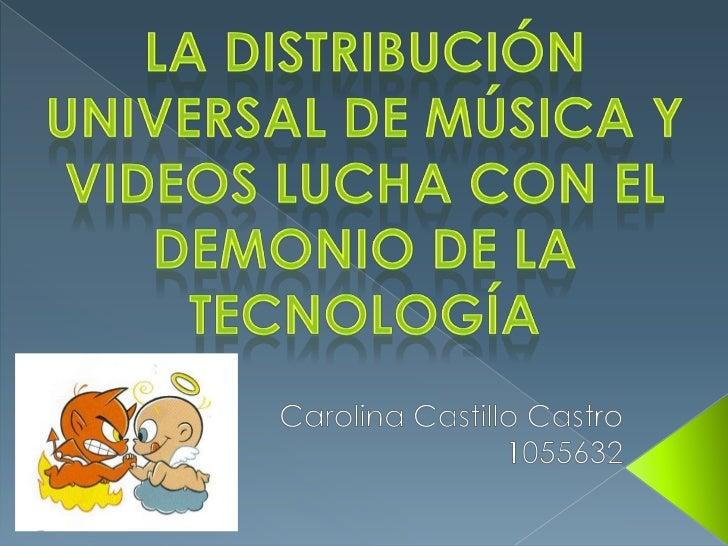 La distribución universal de música y videos lucha con el demonio de la tecnología<br />Carolina Castillo Castro<br />1055...