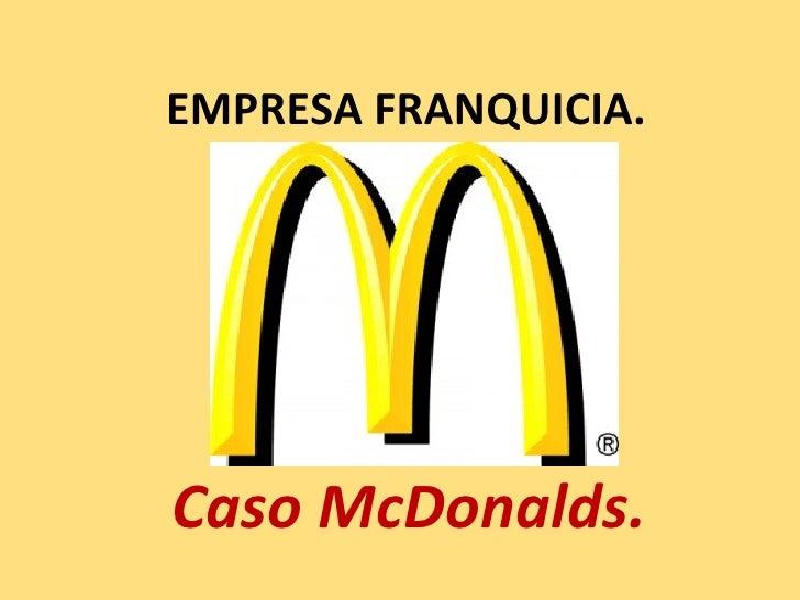 EMPRESA FRANQUICIA.Caso McDonalds.