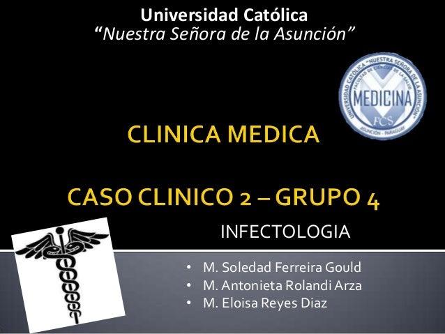 """Universidad Católica """"Nuestra Señora de la Asunción"""" INFECTOLOGIA • M. Soledad Ferreira Gould • M.Antonieta Rolandi Arza •..."""