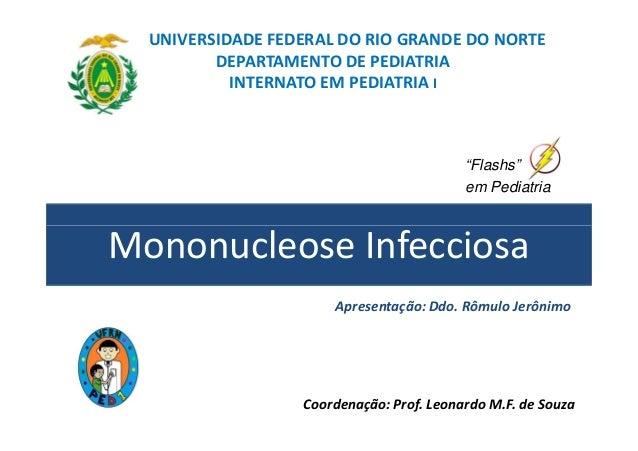"""UNIVERSIDADE FEDERAL DO RIO GRANDE DO NORTE  DEPARTAMENTO DE PEDIATRIA  INTERNATO EM PEDIATRIA I  """"Flashs""""  em Pediatria  ..."""