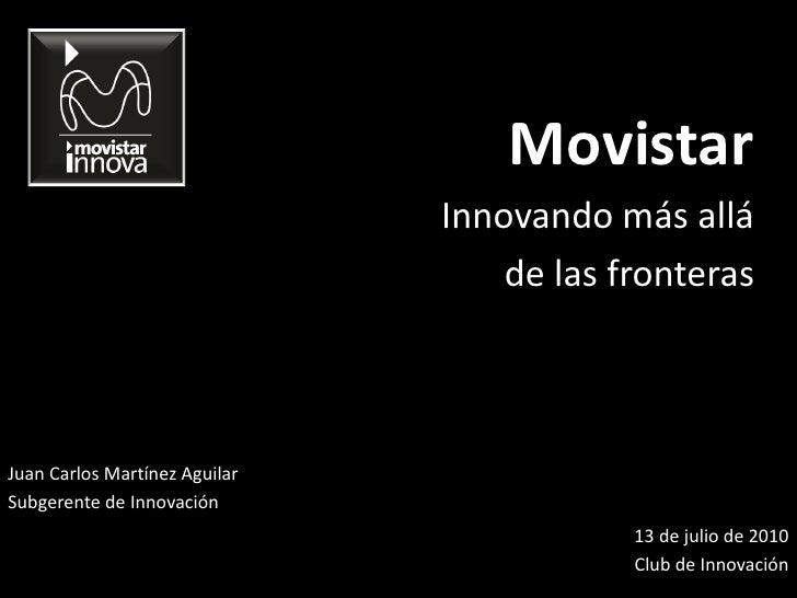 Movistar                                Innovando más allá                                    de las fronteras    Juan Car...