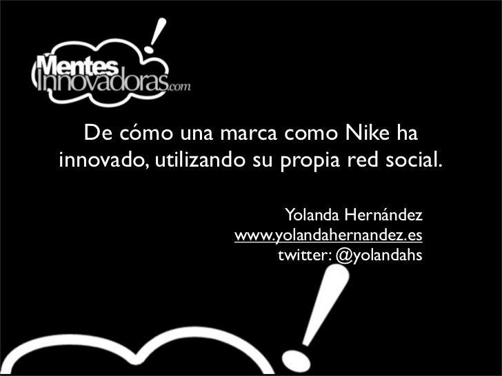 De cómo una marca como Nike hainnovado, utilizando su propia red social.                        Yolanda Hernández         ...