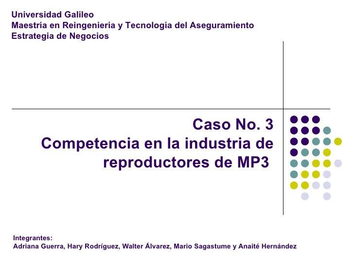 Caso No. 3 Competencia en la industria de reproductores de MP3  Integrantes:  Adriana Guerra, Hary Rodríguez, Walter Álvar...