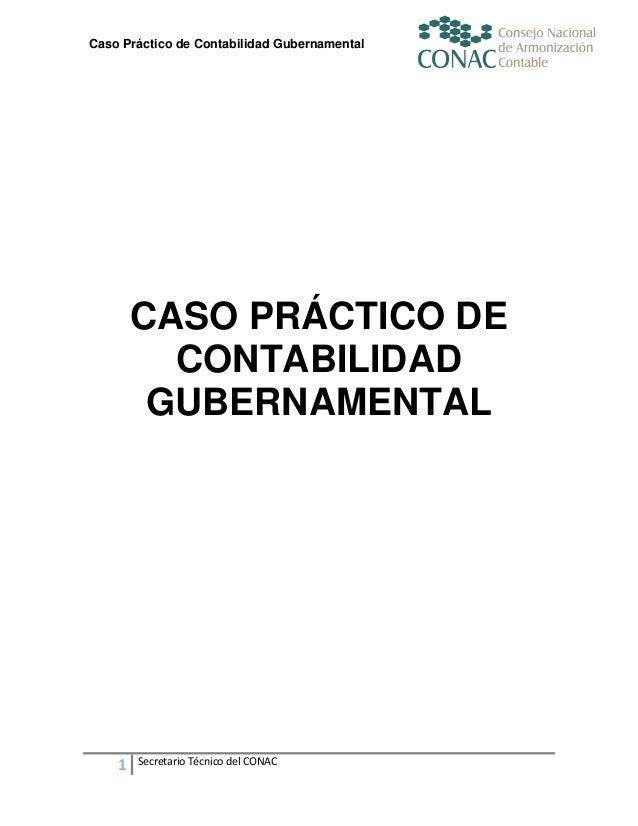 Caso Práctico de Contabilidad Gubernamental  CASO PRÁCTICO DE CONTABILIDAD GUBERNAMENTAL  1  Secretario Técnico del CONAC