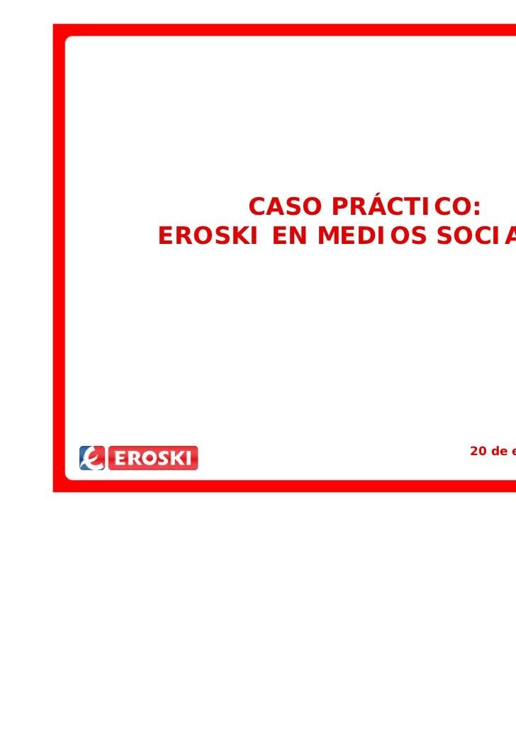 CASO PRÁCTICO:EROSKI EN MEDIOS SOCIALES                  20 de enero de 2011