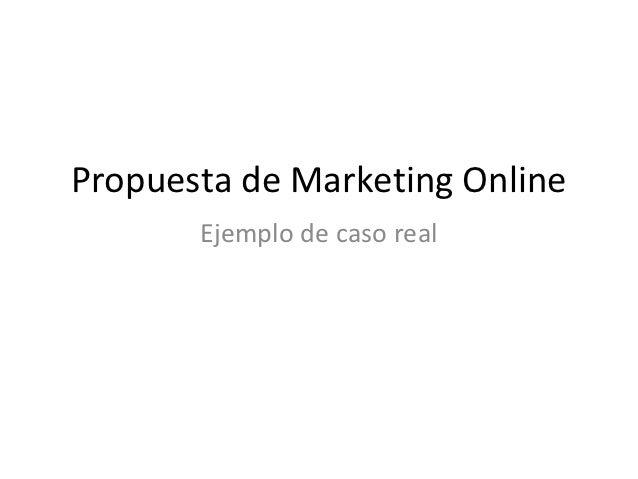Propuesta de Marketing Online       Ejemplo de caso real