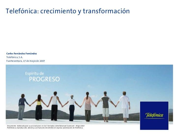 Telefónica: crecimiento y transformaciónCarlos Fernández FernándezTelefónica, S.A.Fuerteventura, 17 de mayo de 2007Documen...