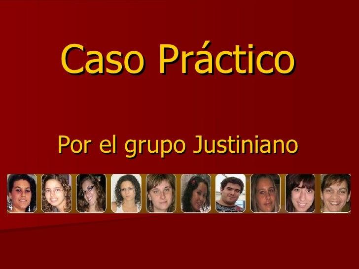 Caso Práctico Por el grupo Justiniano