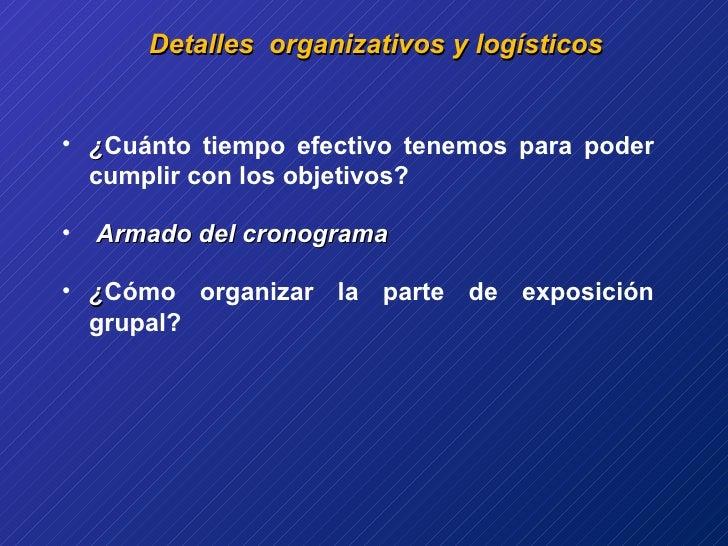 Detalles  organizativos y logísticos <ul><li>¿ Cuánto tiempo efectivo tenemos para poder cumplir con los objetivos? </li><...