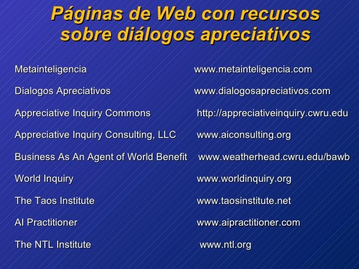 Páginas de Web con recursos sobre diálogos apreciativos Metainteligencia www.metainteligencia.com Dialogos Apreciativos ww...