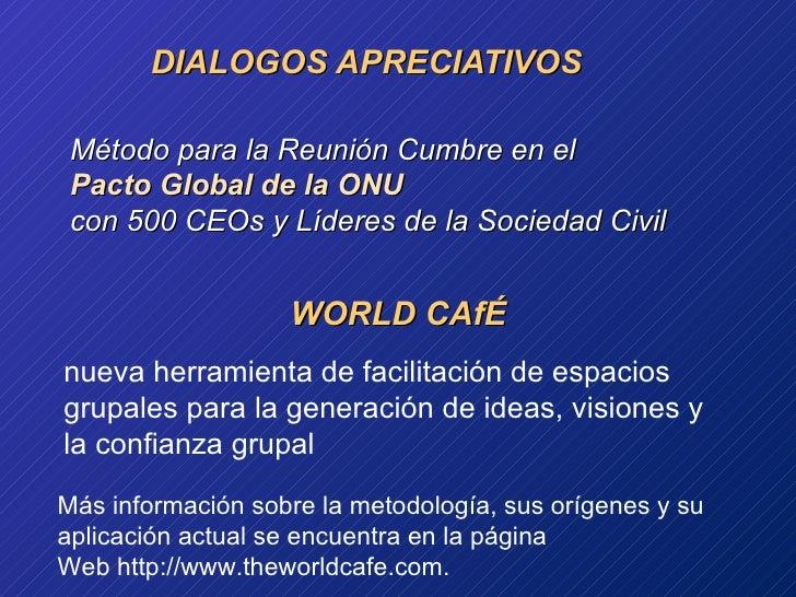 DIALOGOS APRECIATIVOS Método para la Reunión Cumbre  en el P acto   Global de la ONU con 500 CEOs y  Líderes  de la  Socie...