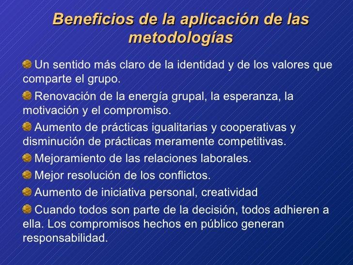Beneficios de la aplicación de las metodologías <ul><li>Un sentido más claro de la identidad y de los valores que comparte...