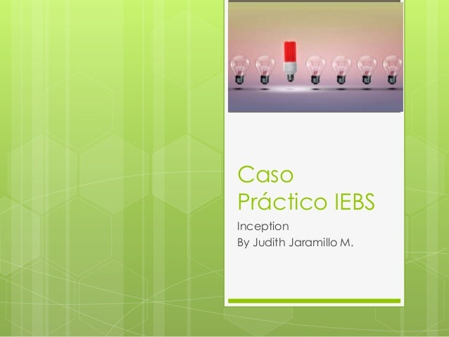 Caso Práctico IEBS Inception By Judith Jaramillo M.