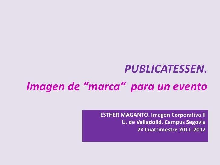 """PUBLICATESSEN.Imagen de """"marca"""" para un evento              ESTHER MAGANTO. Imagen Corporativa II           Universidad U...."""