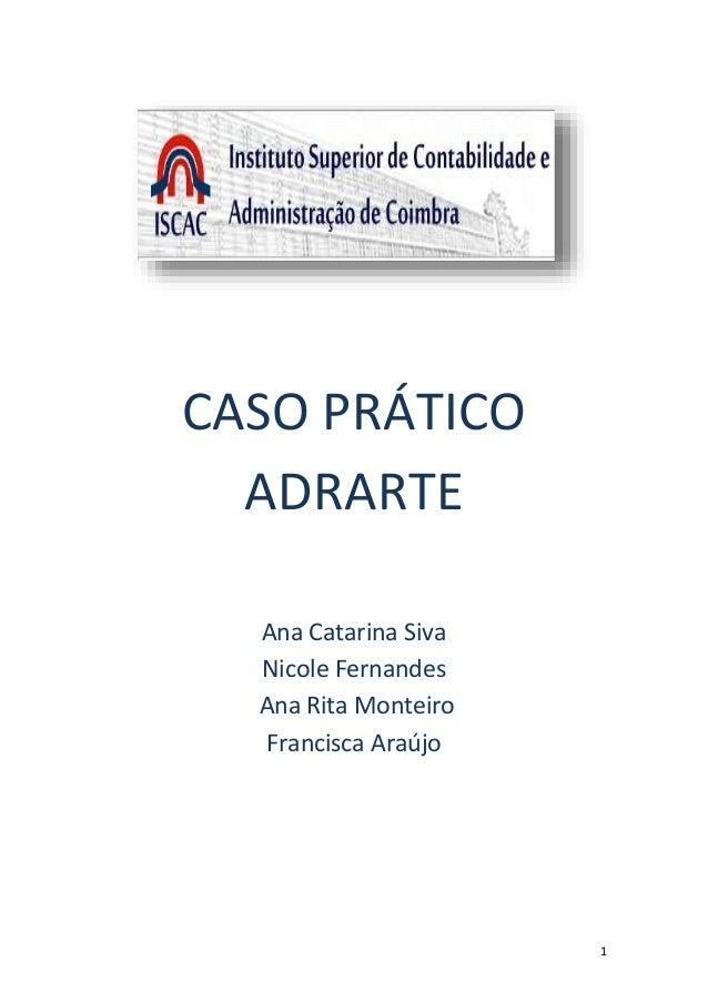 1 CASO PRÁTICO ADRARTE Ana Catarina Siva Nicole Fernandes Ana Rita Monteiro Francisca Araújo