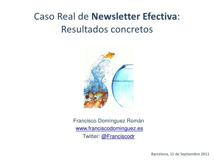 Caso Real de Newsletter Efectiva:                    Resultados concretos                                    Francisco Dom...