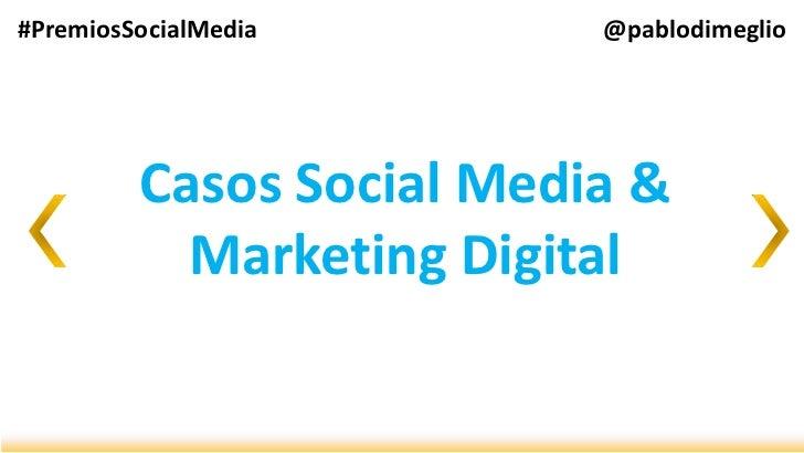 #PremiosSocialMedia       @pablodimeglio         Casos Social Media &           Marketing Digital
