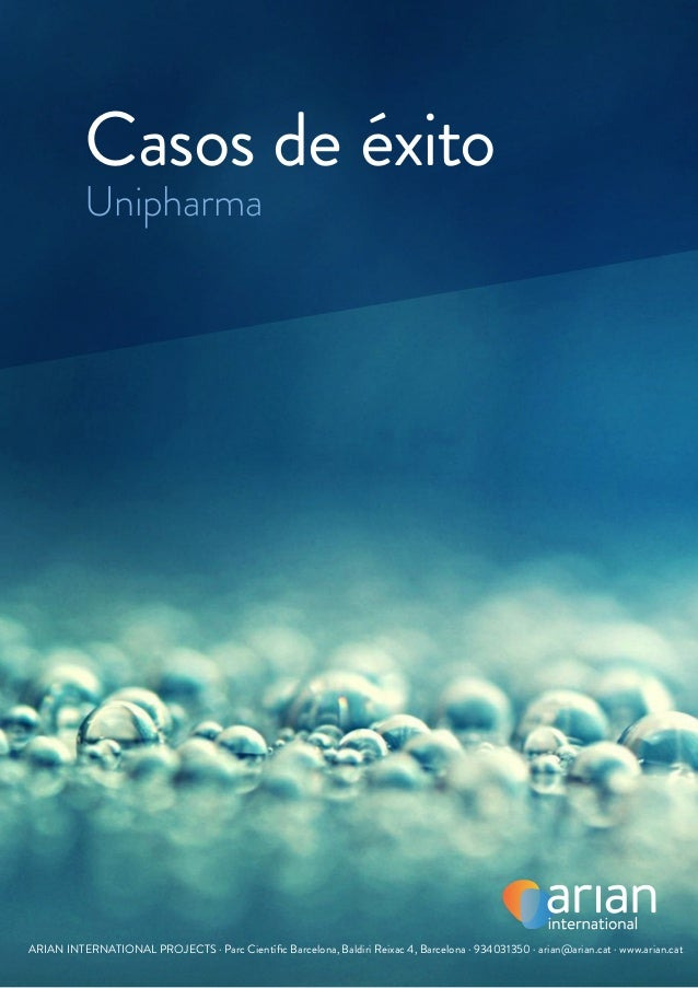 Casos de éxito Unipharma  ARIAN INTERNATIONAL PROJECTS · Parc Científic Barcelona, Baldiri Reixac 4, Barcelona · 934031350...