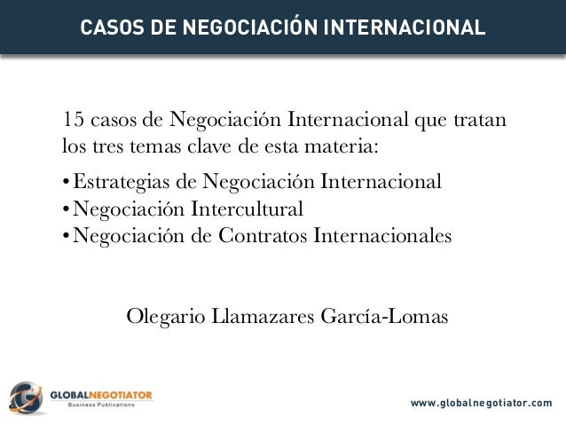 CASOS DE NEGOCIACIÓN INTERNACIONAL 15 casos de Negociación Internacional que tratan los tres temas clave de esta materia: ...