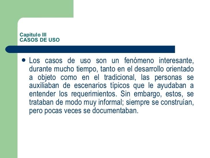 Capitulo I II CASOS DE USO <ul><li>Los casos de uso son un fenómeno interesante, durante mucho tiempo, tanto en el desarro...