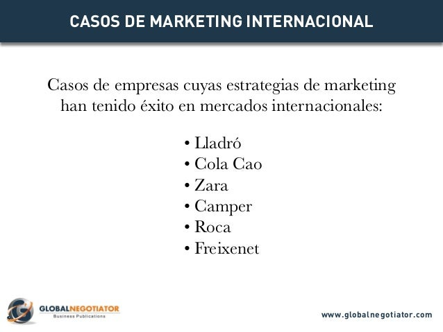 CASOS DE MARKETING INTERNACIONAL Casos de empresas cuyas estrategias de marketing han tenido éxito en mercados internacion...