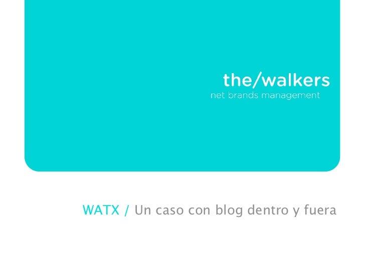 WATX / Un caso con blog dentro y fuera