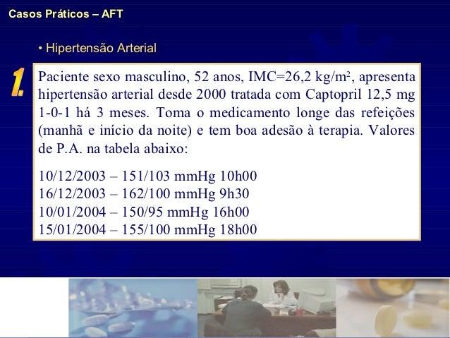 Casos Práticos – AFT     • Hipertensão Arterial     Paciente sexo masculino, 52 anos, IMC=26,2 kg/m2, apresenta     hipert...