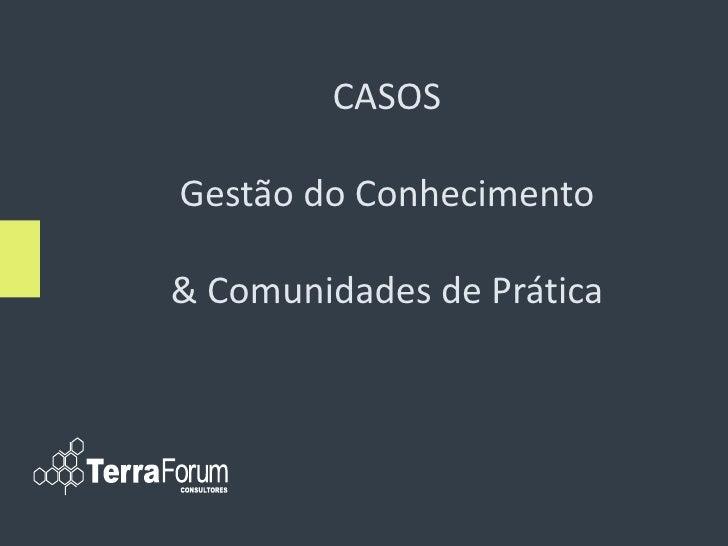 CASOS  Gestão do Conhecimento  & Comunidades de Prática