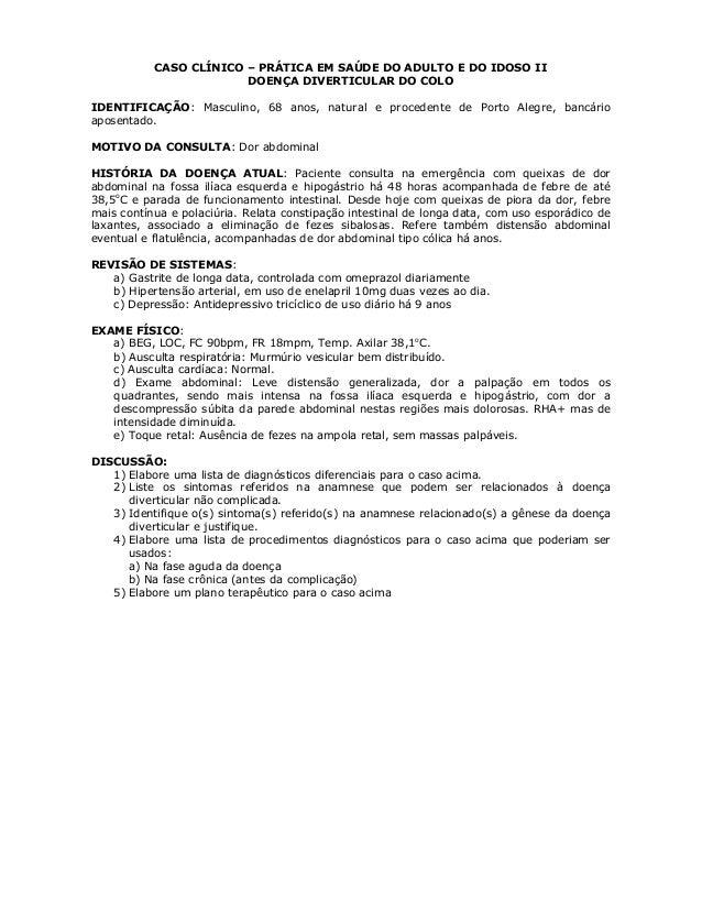 CASO CLÍNICO – PRÁTICA EM SAÚDE DO ADULTO E DO IDOSO II DOENÇA DIVERTICULAR DO COLO IDENTIFICAÇÃO: Masculino, 68 anos, nat...