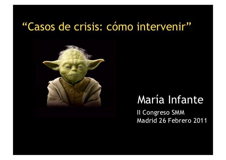 """""""Casos de crisis: cómo intervenir""""                       María Infante                       II Congreso SMM              ..."""