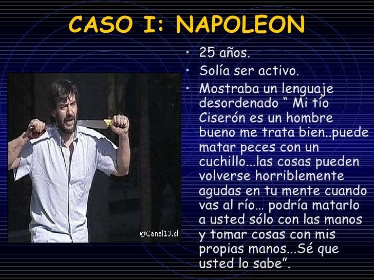 CASO I: NAPOLEON <ul><li>25 años. </li></ul><ul><li>Solía ser activo. </li></ul><ul><li>Mostraba un lenguaje desordenado  ...