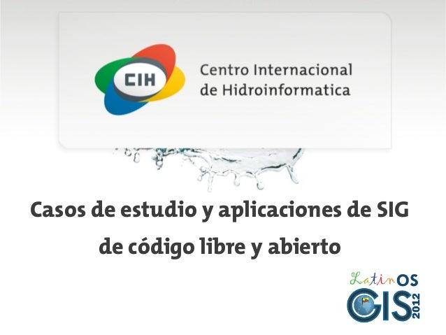 Casos de estudio y aplicaciones de SIG      de código libre y abierto