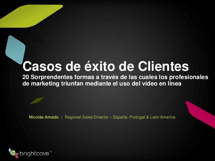 Casos de éxito de Clientes20 Sorprendentes formas a través de las cuales los profesionalesde marketing triunfan mediante e...