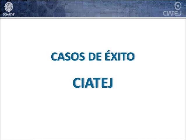 CASOS DE ÉXITO CIATEJ