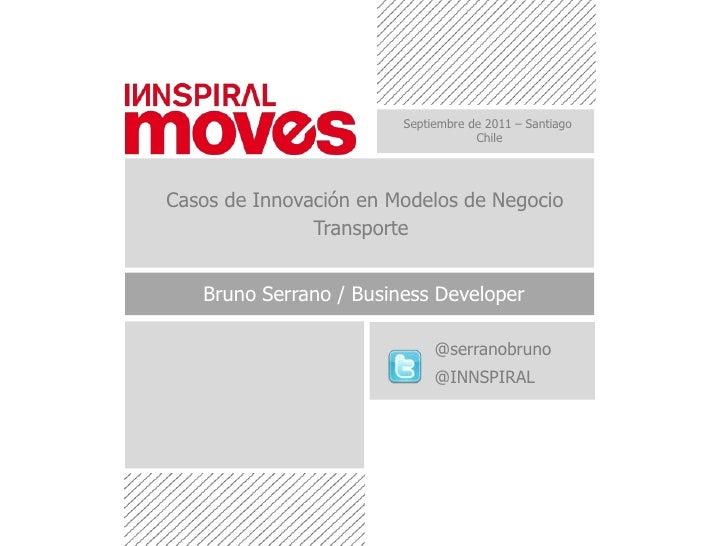 Septiembrede 2011 – Santiago<br />Chile<br />Casos de Innovación en Modelos de Negocio<br />Transporte<br />Bruno Serrano ...