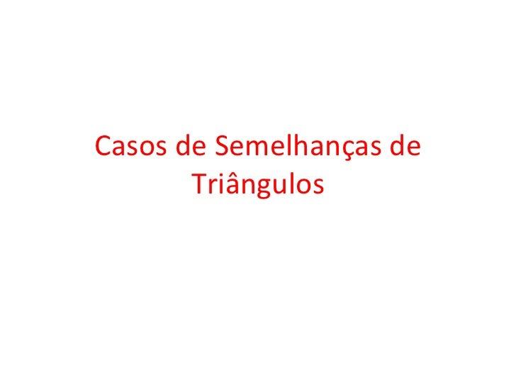 Casos de Semelhanças de Triângulos