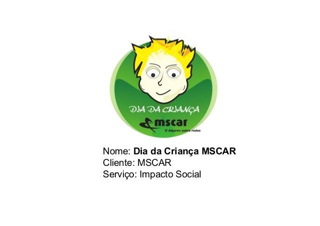 Nome: Dia da Criança MSCAR Cliente: MSCAR Serviço: Impacto Social