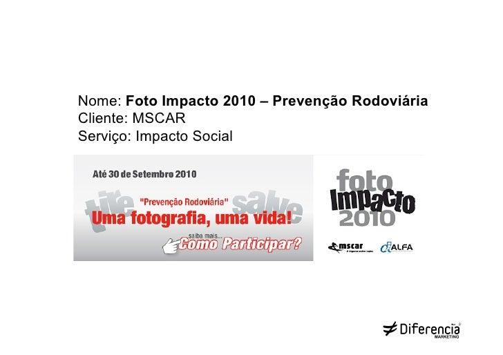 Nome: Foto Impacto 2010 – Prevenção RodoviáriaCliente: MSCARServiço: Impacto Social