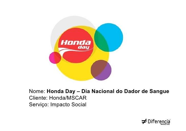 Nome: Honda Day – Dia Nacional do Dador de SangueCliente: Honda/MSCARServiço: Impacto Social